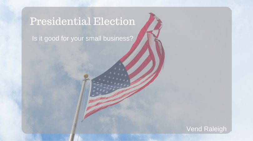Small Business Marketing Presidential Election, Is it good for your small business?